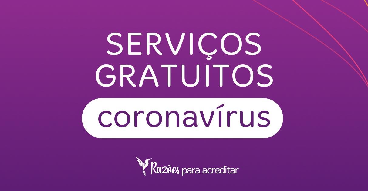 Serviços Gratuitos por conta do Coronavírus | Razões para Acreditar