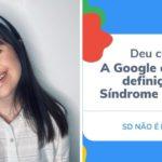 Jovem lidera campanha virtual e faz o Google alterar definição de síndrome de Down: 'Não é doença'